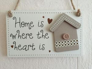 Home is where the heart is -sign